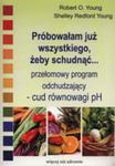 Próbowałam Juz Wszystkiego, Żeby Schudnąć...przełomowy Program Odchudzający - Cud Równowagi Ph w sklepie internetowym Gigant.pl
