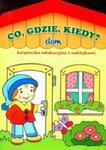 Co Gdzie Kiedy Dom Książeczka Edukacyjna Z Naklejkami w sklepie internetowym Gigant.pl