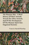 The Humane Idea - A Brief History Of Man's Attitude Toward The Other Animals, And Of The Development Of The Humane Spirit Into Organized Societies w sklepie internetowym Gigant.pl