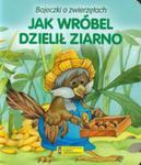 Jak Wróbel Dzielił Ziarno. Bajeczki O Zwierzętach w sklepie internetowym Gigant.pl