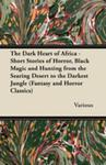 The Dark Heart Of Africa - Short Stories Of Horror, Black Magic And Hunting From The Searing Desert To The Darkest Jungle (Fantasy And Horror Classics w sklepie internetowym Gigant.pl
