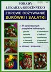 Porady Lekarza Rodzinnego Zdrowe Odżywianie Surówki I Sałatki w sklepie internetowym Gigant.pl