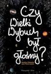 Czy Wielki Wybuch Był Głośny 11 Rozmów O Historii I Życiu Codziennym Wszechświata w sklepie internetowym Gigant.pl