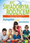 Być Świadomym Rodzicem. Autopilot Jest Dla Samolotów w sklepie internetowym Gigant.pl