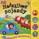 Książeczka Dźwiękowa. Hałaśliwe Pojazdy w sklepie internetowym Gigant.pl