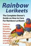 Rainbow Lorikeets, The Complete Owner's Guide On How To Care For Rainbow Lorikeets, Facts On Habitat, Breeding, Lifespan, Behavior, Diet, Cages, Talki w sklepie internetowym Gigant.pl