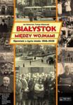 Białystok Między Wojnami. Opowieść O Życiu Miasta 1918-1939 + Dvd + Plan Miasta w sklepie internetowym Gigant.pl