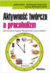 Aktywność Twórcza A Pracoholizm Jak Utrzymać Kapitał Kreatywności Pracowników? w sklepie internetowym Gigant.pl