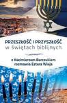 PRZESZŁOŚĆ I PRZYSZŁOŚĆ W ŚWIĘTACH BIBLIJNYCH w sklepie internetowym Coolshop.pl