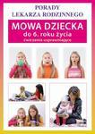 Mowa dziecka do 6. roku życia. Ćwiczenia usprawniające Porady lekarza rodzinnego w sklepie internetowym Wieszcz.pl