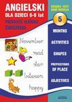Angielski dla dzieci 5. Pierwsze słówka. Ćwiczenia. 6-8 lat Months. Activities. Shapes. Prepositions of place. Adjectives w sklepie internetowym Wieszcz.pl