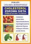 Cholesterol. Zdrowa dieta. Tabele kalorii i tłuszczu Porady lekarza rodzinnego w sklepie internetowym Wieszcz.pl