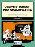 Uczymy dzieci programowania Przyjazny przewodnik po programowaniu w Pythonie w sklepie internetowym Wieszcz.pl