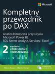 Kompletny przewodnik po DAX, wyd. 2 rozszerzone. Analiza biznesowa przy użyciu Microsoft Power BI, SQL Server Analysis Services i Excel Analiza biznesowa przy użyciu Microsoft Power BI, SQL w sklepie internetowym Wieszcz.pl
