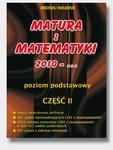 Matura z matematyki 2010 - ... Część 2. Poziom podstawowy w sklepie internetowym NaszaSzkolna.pl