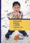 Zrozumieć dziecko z ADHD i pomóc mu. w sklepie internetowym NaszaSzkolna.pl