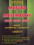 Matura z matematyki 2012 2013 2014. Cz.2. Poziom podstawowy i rozszerzony w sklepie internetowym NaszaSzkolna.pl