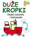 Duże kropki 3+. Nauka rysowania i kolorowanki w sklepie internetowym NaszaSzkolna.pl