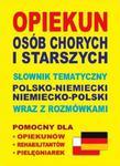Opiekun osób chorych i starszych. Słownik tematyczny polsko-niemiecki niemiecko-polski wraz z rozmów w sklepie internetowym NaszaSzkolna.pl