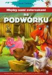 Między nami zwierzakami na podwórku w sklepie internetowym Booknet.net.pl