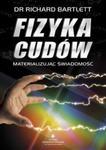 Fizyka cudów. Materializując świadomość w sklepie internetowym Booknet.net.pl