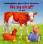 Kto się ukrył? Na wsi. Moja pierwsza książeczka z okienkami w sklepie internetowym Booknet.net.pl