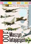 Na ścieżkach wiedzy. Tom 10. 100 maszyn latających. Encyklopedia w sklepie internetowym Booknet.net.pl