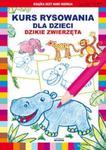 Kurs rysowania dla dzieci. Dzikie zwierzęta w sklepie internetowym Booknet.net.pl