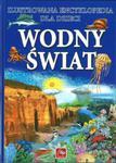 Wodny świat Ilustrowana encyklopedia dla dzieci w sklepie internetowym Booknet.net.pl