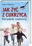 Jak żyć z cukrzycą Poradnik rodzinny w sklepie internetowym Booknet.net.pl
