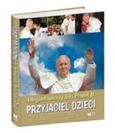 Błogosławiony Jan Paweł II Przyjaciel dzieci w sklepie internetowym Booknet.net.pl
