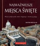Najważniejsze miejsca święte. Miejsca pielgrzymek, kultu religijnego i duchowej potęgi w sklepie internetowym Booknet.net.pl