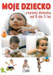 Moje dziecko. Rozwój dziecka od 0 do 3 lat w sklepie internetowym Booknet.net.pl