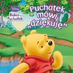 Disney. Kubuś Puchatek. Puchatek mówi dziękuję w sklepie internetowym Booknet.net.pl