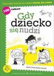 Gdy dziecko się nudzi. 100 zabaw w sklepie internetowym Booknet.net.pl