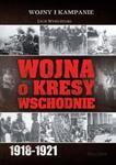 Wojna o kresy wschodnie 1918-1921 w sklepie internetowym Booknet.net.pl