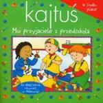 Kajtuś Moi przyjaciele z przedszkola w sklepie internetowym Booknet.net.pl