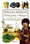 Wielka księga Hildegardy z Bingen. Tajemnice zdrowego życia w sklepie internetowym Booknet.net.pl