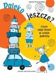 Daleko jeszcze? Czym zająć dzieci w czasie podróży w sklepie internetowym Booknet.net.pl