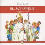 Bł. Jan Paweł II. Z Polski do Nieba w sklepie internetowym Booknet.net.pl