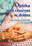 Opieka nad chorym w domu. Jak pomóc w potrzebie i na starość w sklepie internetowym Booknet.net.pl