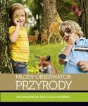 Młody obserwator przyrody Encyklopedia dla całej rodziny w sklepie internetowym Booknet.net.pl