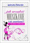 Jak urządzić mieszkanie i nie zwariować? - czyli kobieta w wielkim domu w sklepie internetowym Booknet.net.pl
