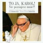 To ja, Karol! Nie poznajesz mnie?! w sklepie internetowym Booknet.net.pl
