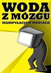 Woda z mózgu Manipulacja w mediach w sklepie internetowym Booknet.net.pl
