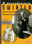W poszukiwaniu światła Opowieść o Marii Skłodowskiej-Curie w sklepie internetowym Booknet.net.pl