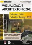 Wizualizacje architektoniczne. 3ds Max 2011 i 3ds Max Design 2011 w sklepie internetowym Booknet.net.pl