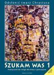 Szukam Was. Odsłonić twarz Chrystusa. Klasa 1, gimnazjum. Religia. Podręcznik w sklepie internetowym Booknet.net.pl