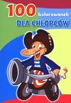 100 kolorowanek. Dla chłopców w sklepie internetowym Booknet.net.pl