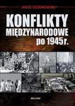 Konflikty międzynarodowe po 1945 roku w sklepie internetowym Booknet.net.pl